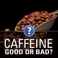 Caffeine - The Good the Bad the Ugly